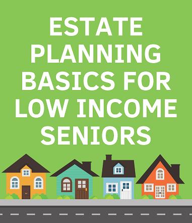 Estate Planning Basics for Low Income Seniors