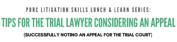 Litigation Skills Lunch & Learn: Tips for the trial lawyer considering an appeal (Successfully noting an appeal for the trial court)
